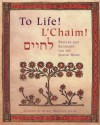 To Life! L'Chaim!: Prayers and Blessings for the Jewish Home - Michael Shire