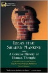 Ideas That Shaped Mankind: A Concise History of Human Thought - Felipe Fernández-Armesto