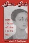 Latin Looks: Latino Images in the Media - Clara E. Rodriguez