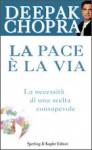 La Pace è la Via La necessità di una scelta consapevole - Deepak Chopra, Alessandra De Vizzi