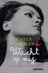 Wacht op mij - Gayle Forman, Willeke Lempens
