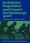 Endokrine Regulation Und Frauenhochleistungssport (German And English Edition) - Kurt G. Wurster, Erich Keller, E. Keller, Manfred Steinbach, B. Barwich, M. Donike, H.A. Keizer, U. Korsten-Reck, G. Mirkin, M.M. Shangold, A.S. Wolf, K.G. Wurster