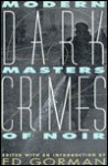 Dark Crimes 2: Modern Masters of Noir - Lawrence Block, Marcia Muller, Loren D. Estleman, William F. Nolan, Ed Gorman, John Shirley, Thomas F. Monteleone, John Lutz, Joe R. Lansdale, Bill Pronzini, Edward Bryant, Nancy Pickard, Rex Miller, Brian Garfield, Robert Colby, Billie Sue Mosiman, Gary Lovisi, Wade Mill