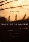 Convicting the Innocent: Where Criminal Prosecutions Go Wrong - Brandon L. Garrett