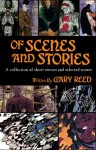 Of Scenes and Stories - Gary Reed, Guy Davis, Andy Bennett, Galen Showman, Chester Jacques, Vince Locke