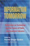 Information Tomorrow: Reflections on Technology and the Future of Public and Academic Libraries - Rachel Singer Gordon