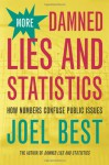More Damned Lies and Statistics: How Numbers Confuse Public Issues - Joel Best