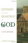 Listening for the Heartbeat of God: A Celtic Spirtuality - J. Philip Newell