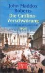 Die Catilina-Verschwörung. Ein Krimi aus dem alten Rom - John Maddox Roberts, Kristian Lutze