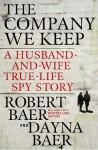 The Company We Keep: A Husband-and-Wife True-Life Spy Story - Robert Baer, Dayna Baer