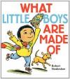 What Little Boys Are Made Of - Robert Neubecker