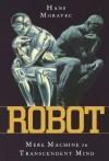 Robot: Mere Machine to Transcendent Mind - Hans Moravec