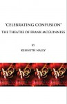 """Celebrating Confusion"": The Theatre of Frank McGuinness - Kenneth Nally"
