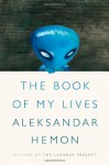 The Book of My Lives - Aleksandar Hemon