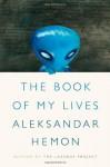 The Book of My Lives - Aleksandar Hemon