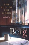 The Pull of the Moon: A Novel - Elizabeth Berg