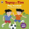 Topsy and Tim: Play Football: Play Football (Topsy & Tim) - Jean Adamson, Belinda Worsley
