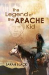 The Legend of the Apache Kid - Sarah Black