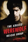 The Abused Werewolf Rescue Group - Catherine Jinks