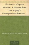 The Letters of Queen Victoria : A Selection from Her Majesty's Correspondence between the Years 1837 and 1861 Volume 3, 1854-1861 - Queen Of Great Britain Victoria, Arthur Christopher Benson, Reginald Baliol Brett Esher