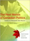 The Real Worlds of Canadian Politics: Cases in Process and Policy - Robert M. Campbell, Michael Howlett, Leslie A. Pal