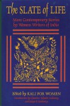 The Slate of Life: More Contemporary Stories by Women Writers of India - Laura Kalpakian, Kali for Women, Chandra Talpade Mohanty