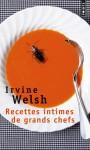 Recettes intimes de grands chefs - Irvine Welsh, Laura Derajinski