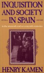 Inquisition and Society in Spain in the Sixteenth and Seventeenth Centuries - Henry Kamen