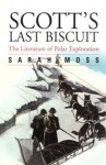 Scott's last biscuit: the literature of polar exploration - Sarah Moss