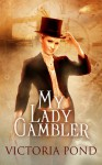 My Lady Gambler: Stories of erotic romance, corsets, and an England that never was - Victoria Pond