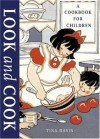 Look and Cook: A Cookbook for Children - Tina Davis