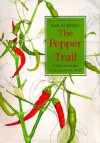 The Pepper Trail: History and Recipes from Around the World - Jean Andrews