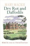 Dry Rot and Daffodils: Behind the Scenes in a National Trust House - Mary Mackie