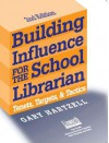 Building Influence for the School Librarian: Tenets, Targets, and Tactics - Gary N. Hartzell