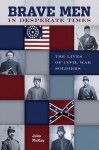 Brave Men in Desperate Times: The Lives of Civil War Soldiers - John McKay, Shannon Lane Hurst