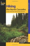 Hiking the North Cascades, 2nd: A Guide to More Than 100 Great Hiking Adventures (Regional Hiking Series) - Erik Molvar
