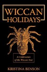 Wiccan Holidays - A Celebration of the Wiccan Year: 365 Days in the Witches Year - Kristina Benson