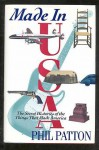 Made in U.S.A.: The Secret Histories of the Things That Made America - Phil Patton