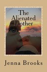 The Alienated Mother - Jenna Brooks