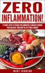 Anti Inflammatory Diet: Zero Inflammation! 21 Simple Ways to Reduce Inflammation, Eliminate Chronic Pain and Heal Your Body in Less Than a Month - Mary Johnson