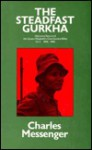 The Steadfast Gurkha: Historical Record of 6th Queen Elizabeth's Own Gurkha Rifles - Charles Messenger