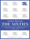 The Sixties: Cultural Revolution in Britain, France, Italy, and the United States, c.1958-c.1974 (Bloomsbury Reader) - Arthur Marwick