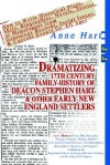 Dramatizing 17th Century Family History of Deacon Stephen Hart & Other Early New England Settlers: How to Write Historical Plays, Skits, Biographies, Novels, Stories, or Monologues from Genealogy Records, Social Issues, & Current Events for All Ag - Anne Hart