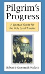 Pilgrim's Progress: A Spiritual Guide for the Holy Land Traveler - Robert A. Wallace