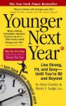 Younger Next Year: Live Strong, Fit, and Sexy - Until You're 80 and Beyond - Chris Crowley, Henry S Lodge