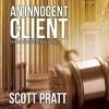 An Innocent Client: Joe Dillard, Book 1 - Scott Pratt, Tim Campbell