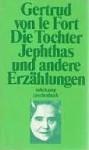 Die Tochter Jephthas und andere Erzählungen - Gertrud von le Fort