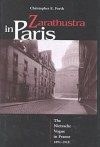 Zarathustra in Paris: The Nietzsche Vogue in France, 1891-1918 - Christopher E. Forth