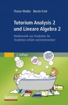 Tutorium Analysis 2 Und Lineare Algebra 2: Mathematik Von Studenten Fur Studenten Erklart Und Kommentiert - Florian Modler, Martin Kreh