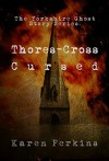 Thores-Cross and Cursed: Yorkshire Ghost Stories - Karen Perkins